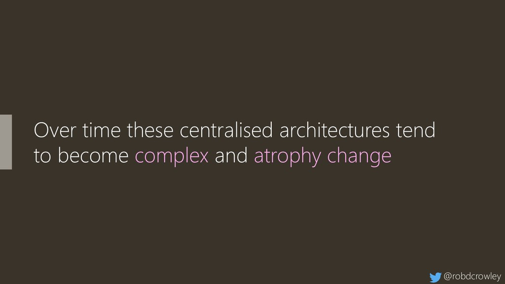 Over time these centralised architectures tend ...