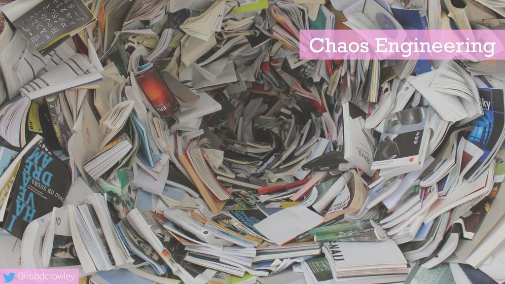 Chaos Engineering @robdcrowley