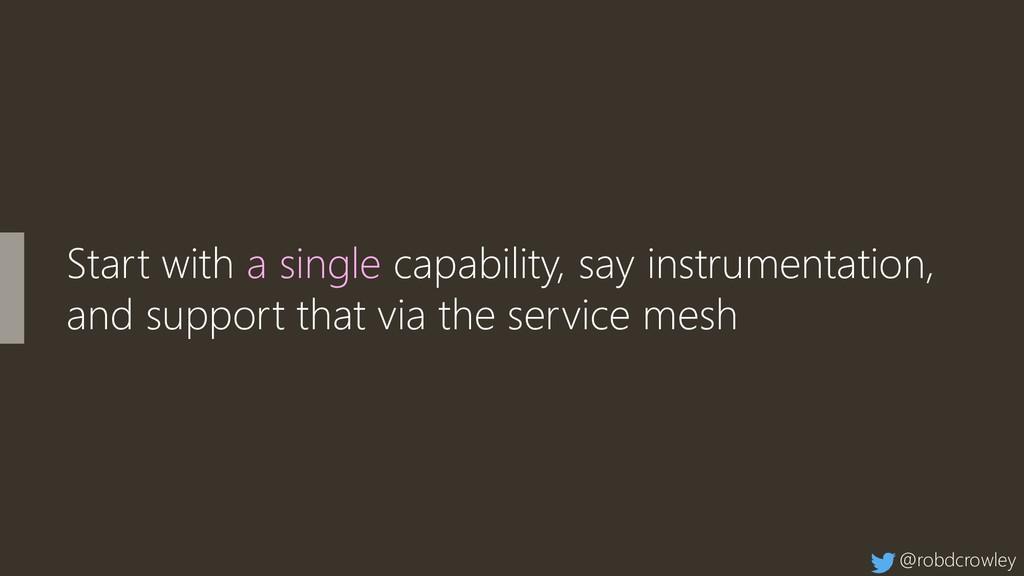 Start with a single capability, say instrumenta...