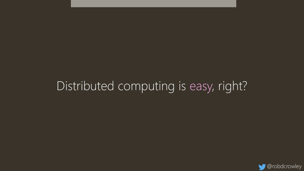 Distributed computing is easy, right? @robdcrow...