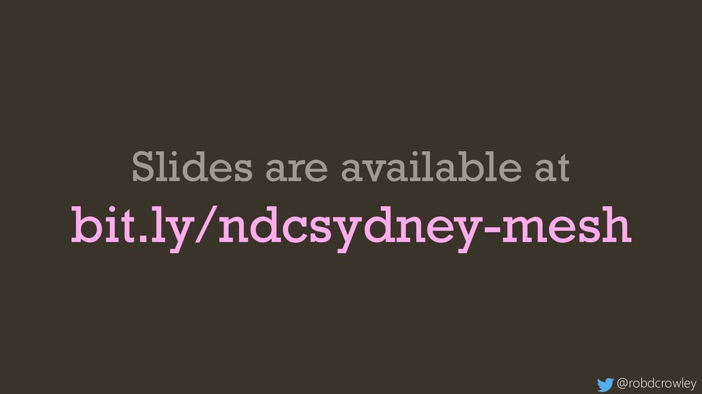 Slides are available at bit.ly/ndcsydney-mesh @...