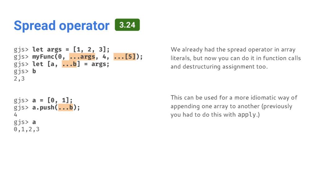 Spread operator gjs> let args = [1, 2, 3]; gjs>...
