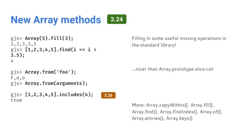 New Array methods gjs> Array(5).fill(3); 3,3,3,...