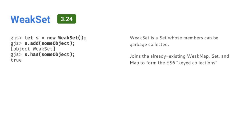 WeakSet gjs> let s = new WeakSet(); gjs> s.add(...