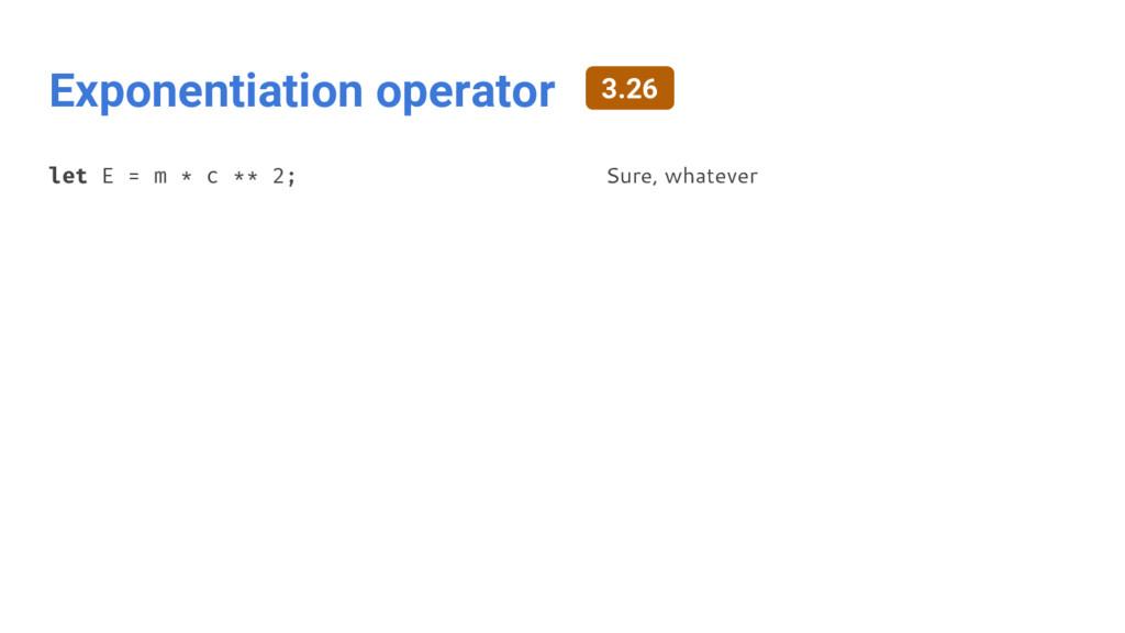 Exponentiation operator let E = m * c ** 2; Sur...