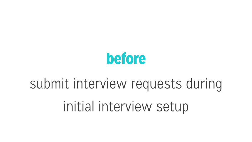 before submit interview requests during initial...
