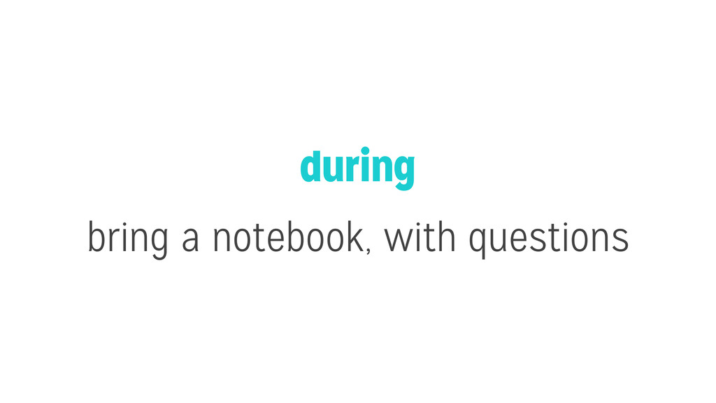 during bring a notebook, with questions