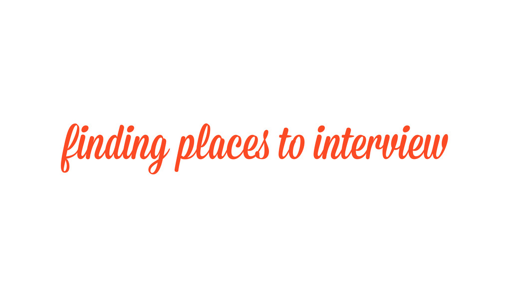 finding places to interview