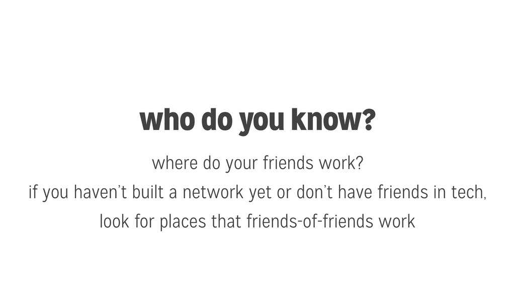 who do you know? where do your friends work? if...