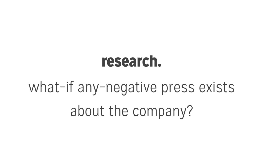research. what–if any–negative press exists abo...