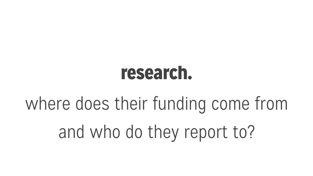 research. where does their funding come from an...