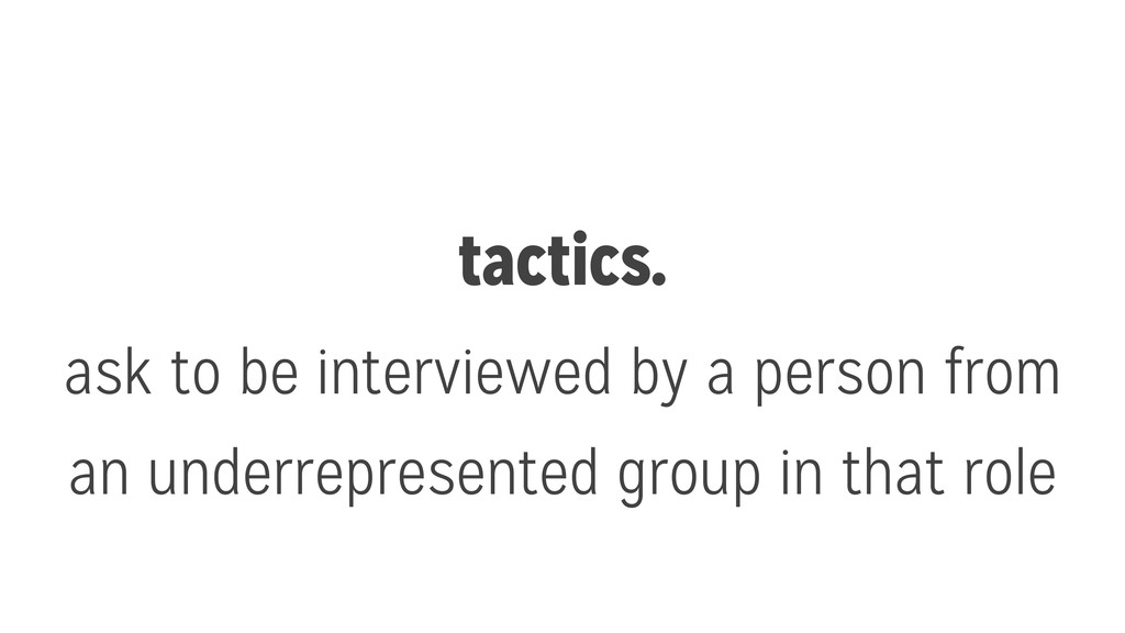 tactics. ask to be interviewed by a person from...