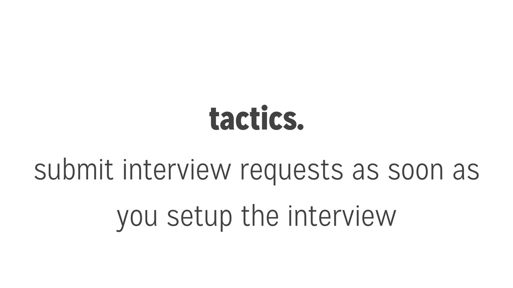 tactics. submit interview requests as soon as y...