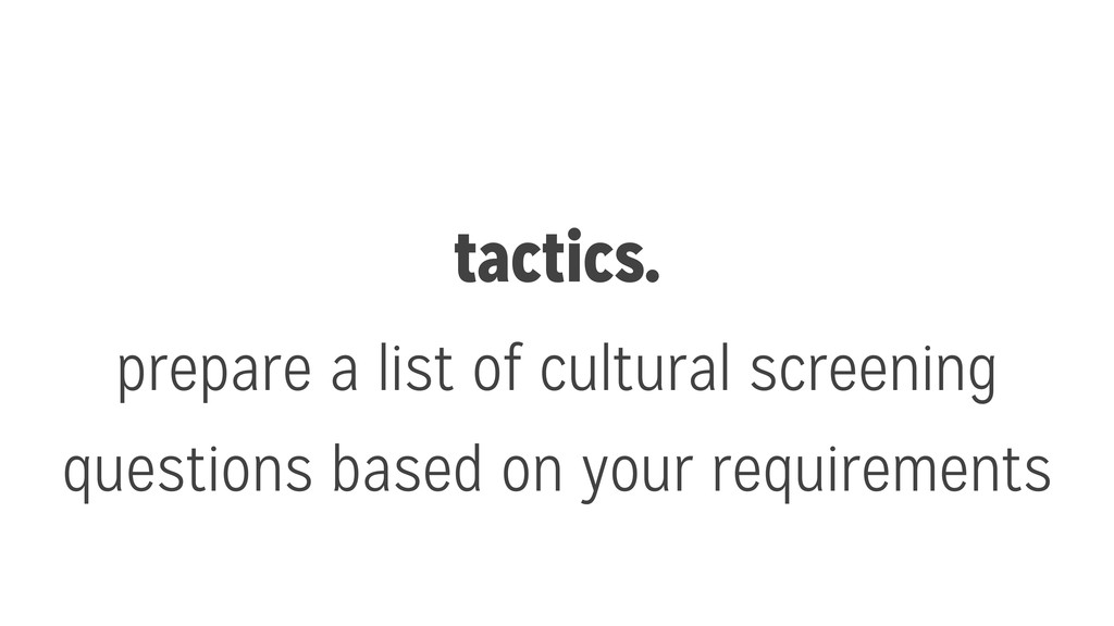 tactics. prepare a list of cultural screening q...