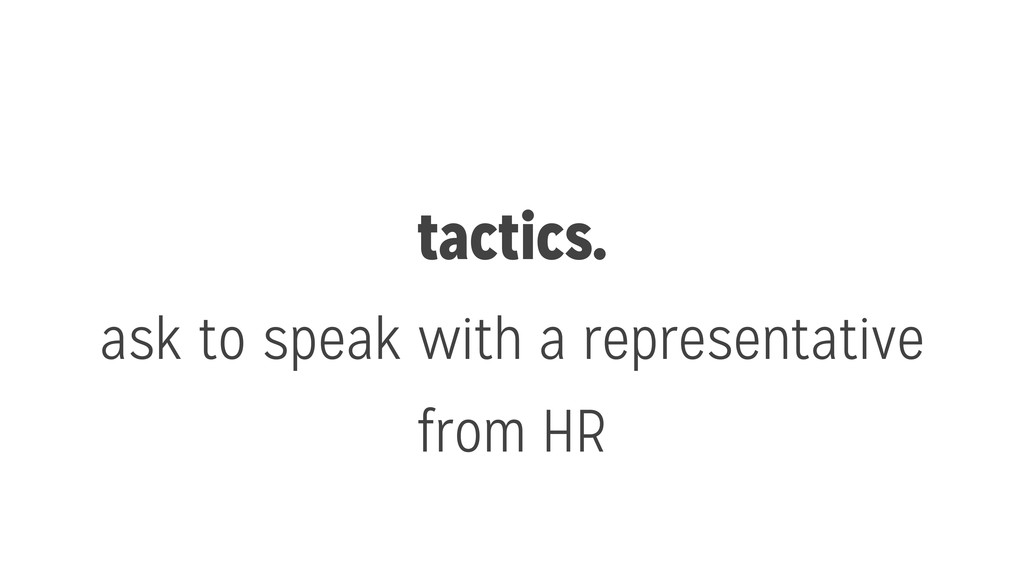tactics. ask to speak with a representative fro...
