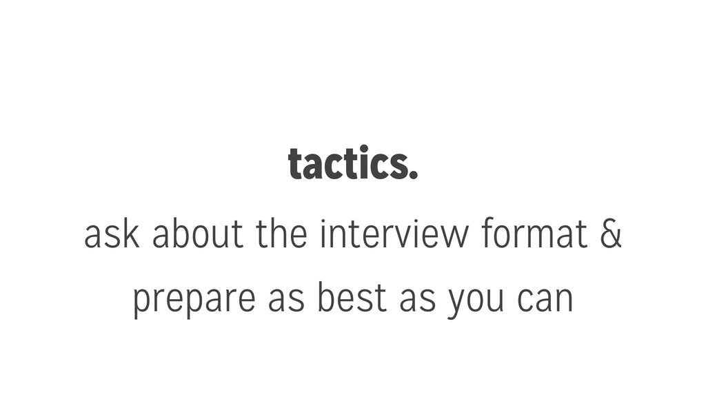 tactics. ask about the interview format & prepa...