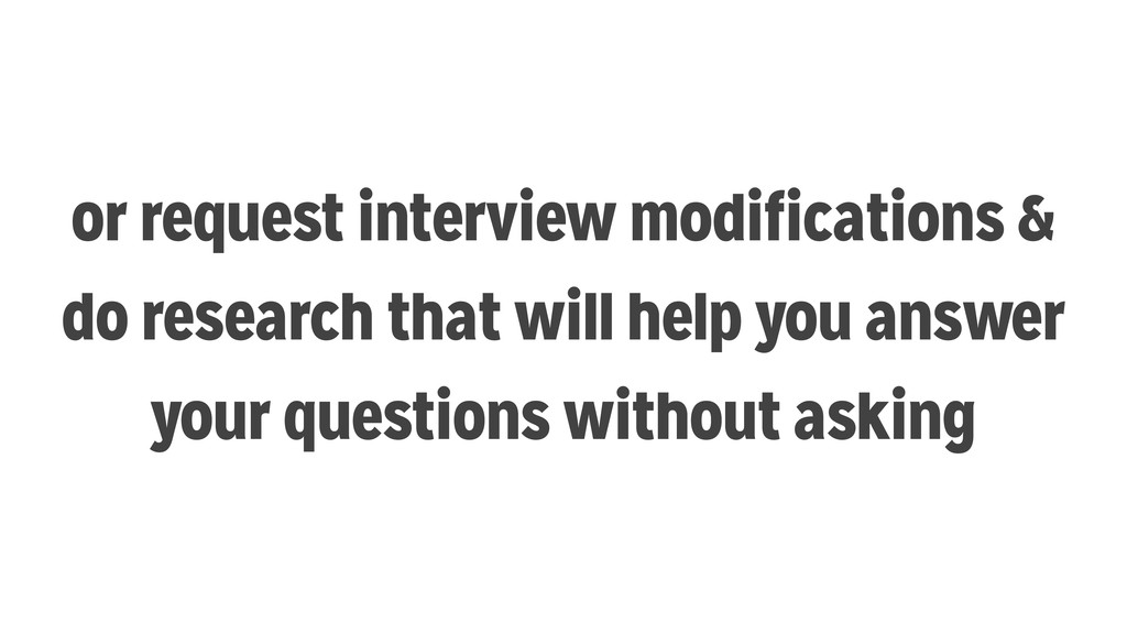 or request interview modifications & do researc...