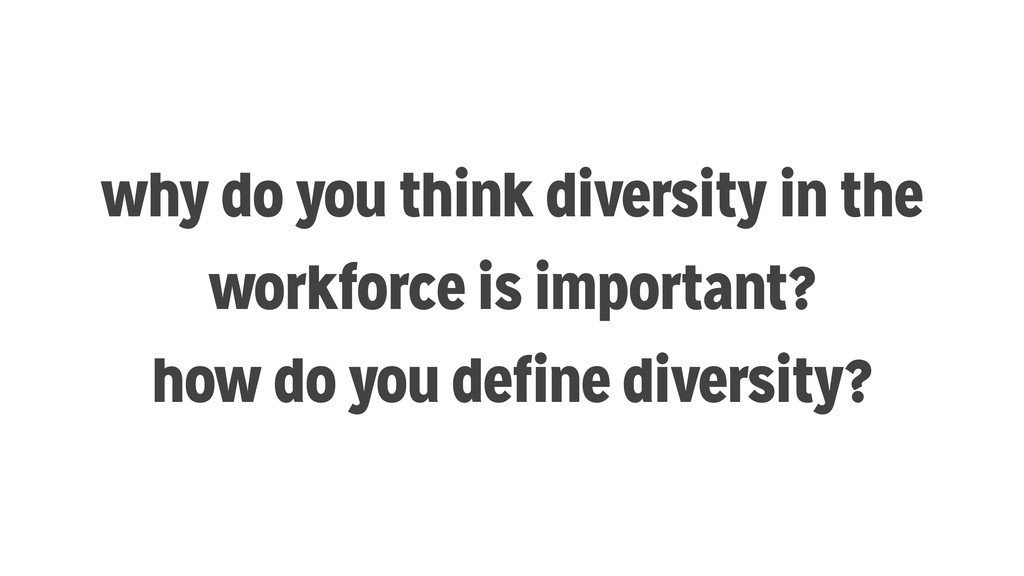 why do you think diversity in the workforce is ...