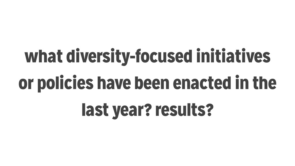 what diversity-focused initiatives or policies ...