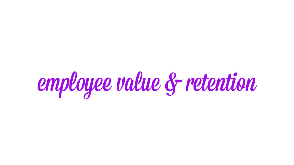 employee value & retention