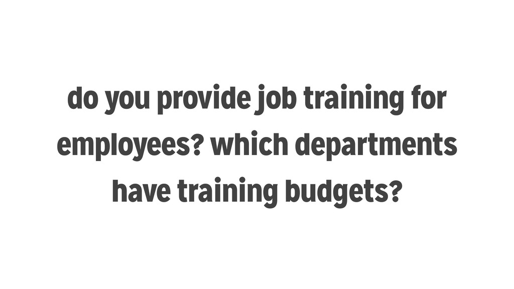 do you provide job training for employees? whic...