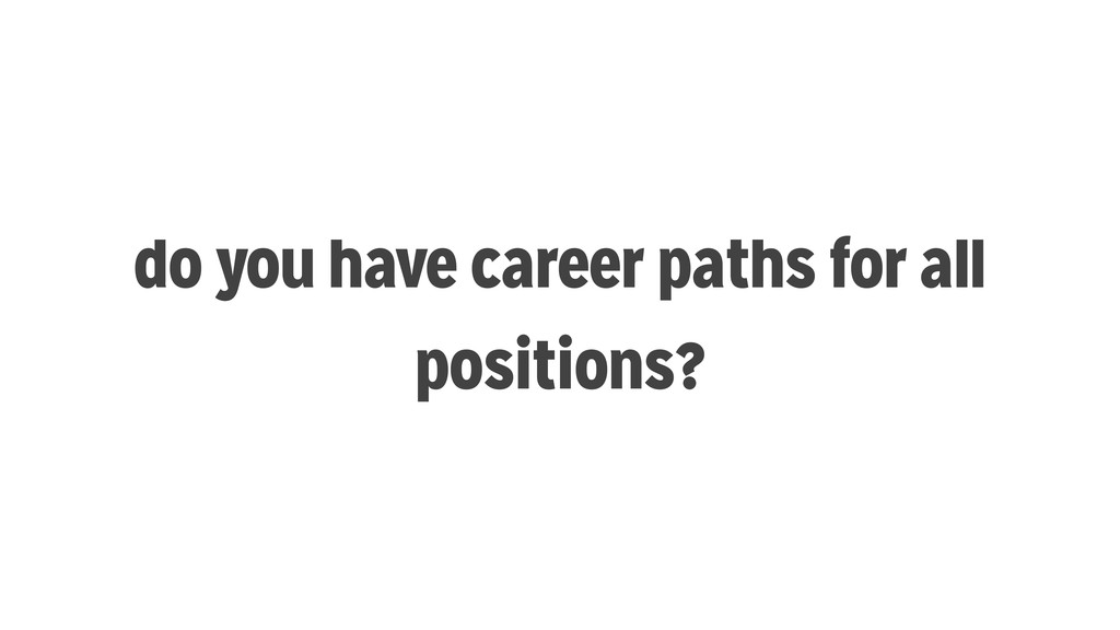 do you have career paths for all positions?