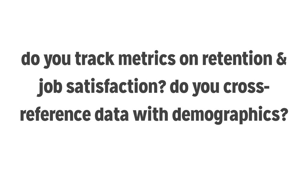 do you track metrics on retention & job satisfa...