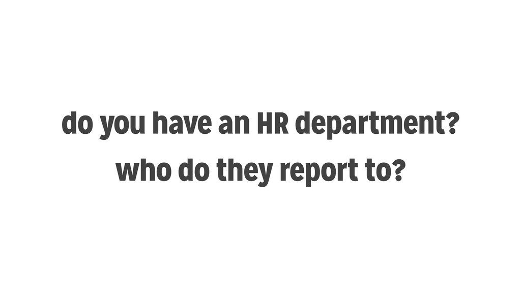 do you have an HR department? who do they repor...