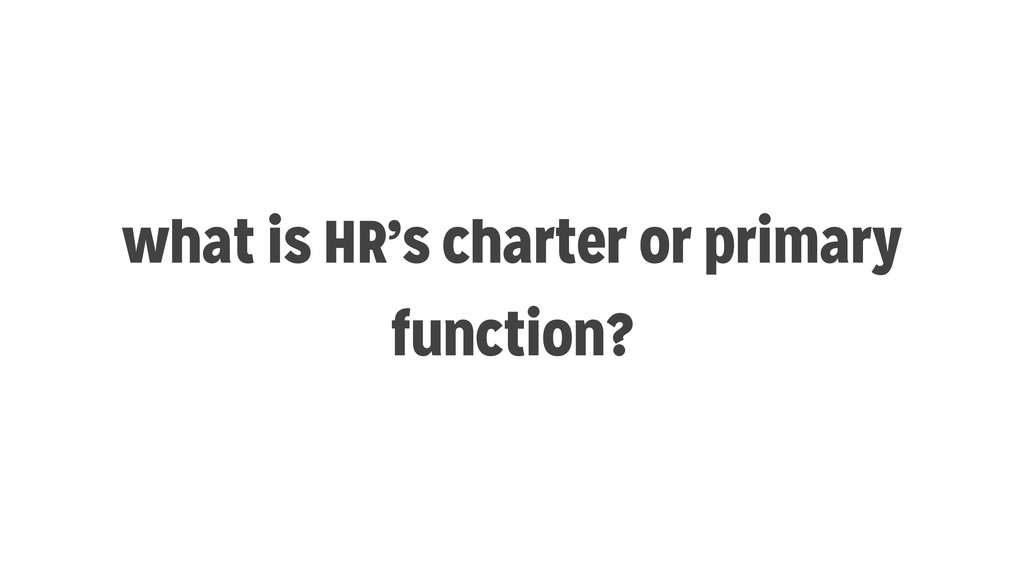 what is HR's charter or primary function?