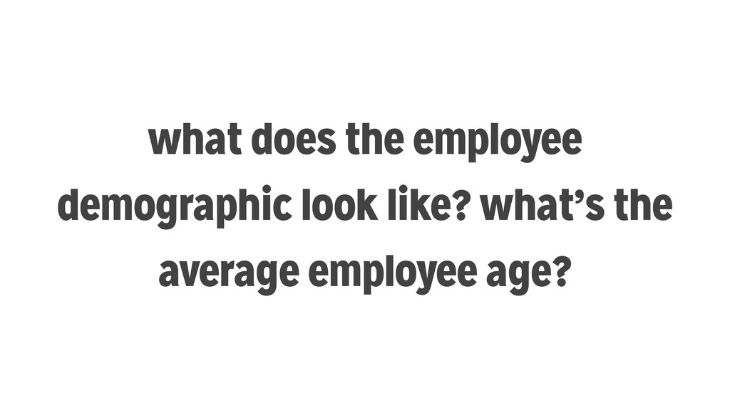 what does the employee demographic look like? w...