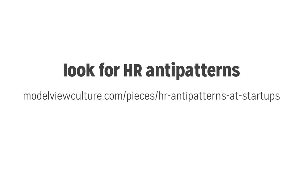 look for HR antipatterns modelviewculture.com/p...