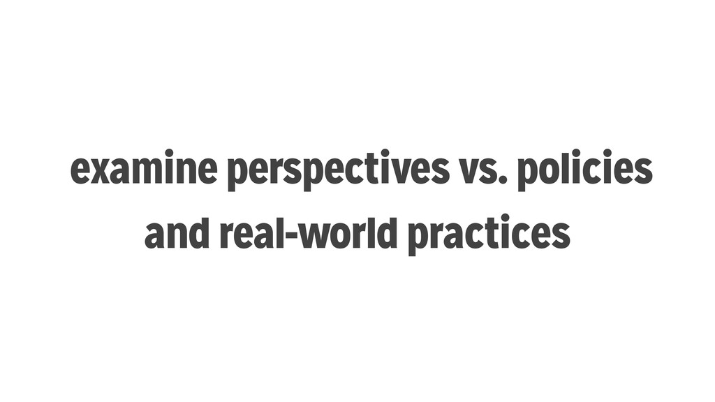 examine perspectives vs. policies and real-worl...