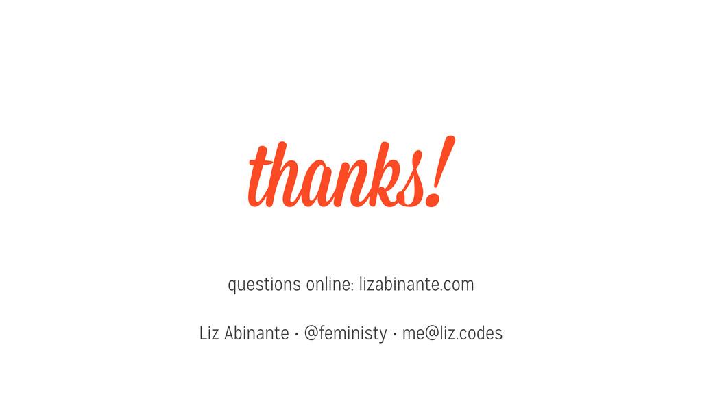 thanks! questions online: lizabinante.com Liz A...