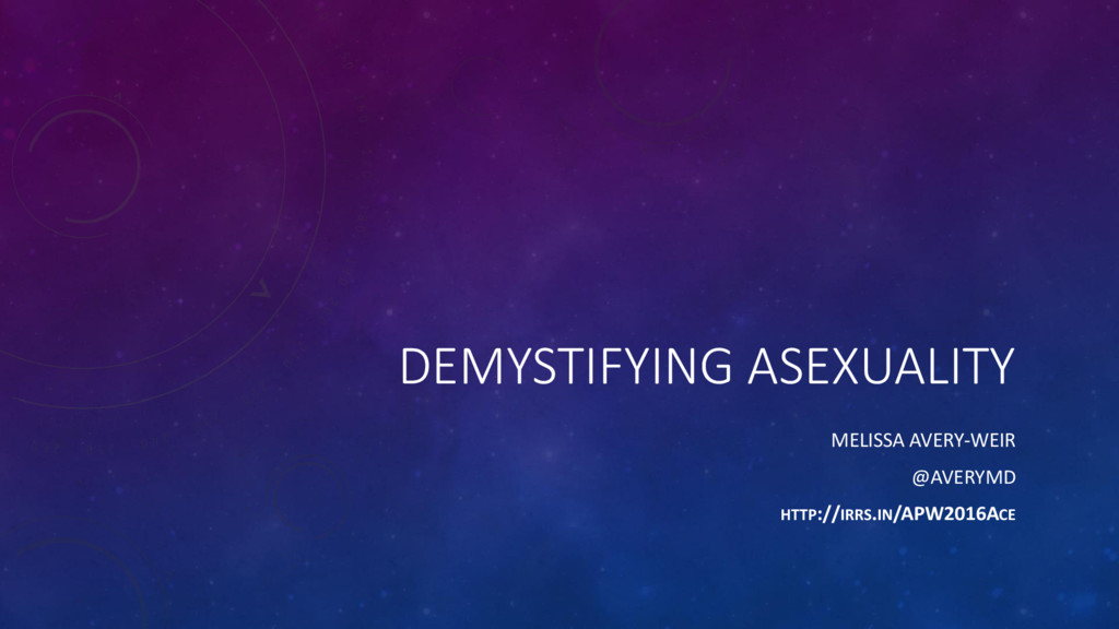 DEMYSTIFYING ASEXUALITY MELISSA AVERY-WEIR @AVE...