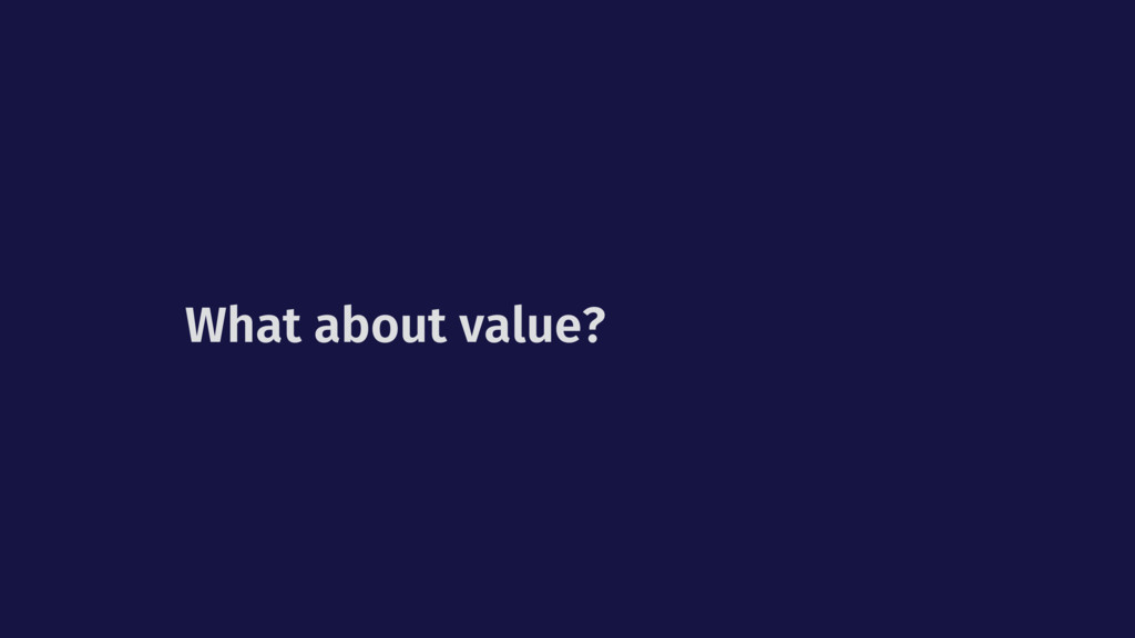 What about value?