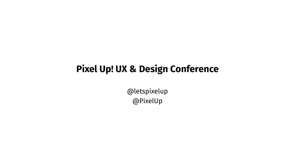 Pixel Up! UX & Design Conference @letspixelup @...