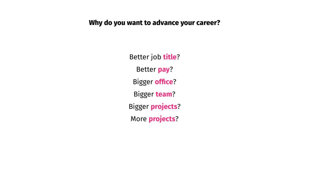 Better job title? Better pay? Bigger office? Big...