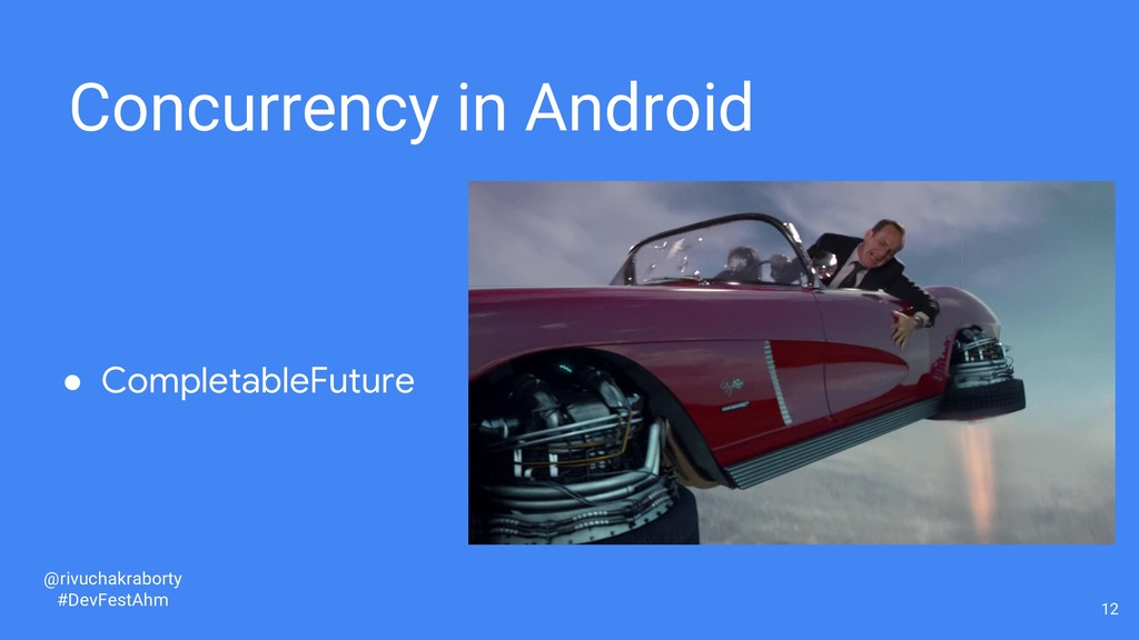 12 Concurrency in Android ● CompletableFuture @...