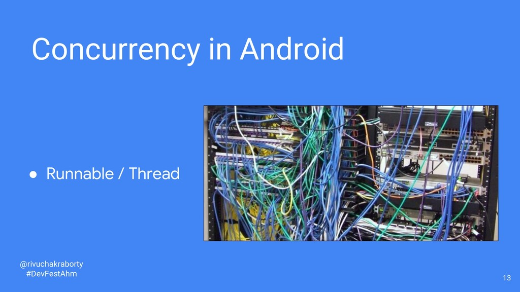 13 Concurrency in Android ● Runnable / Thread @...