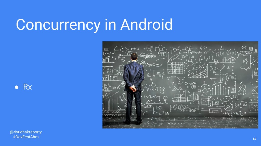 14 Concurrency in Android ● Rx @rivuchakraborty...