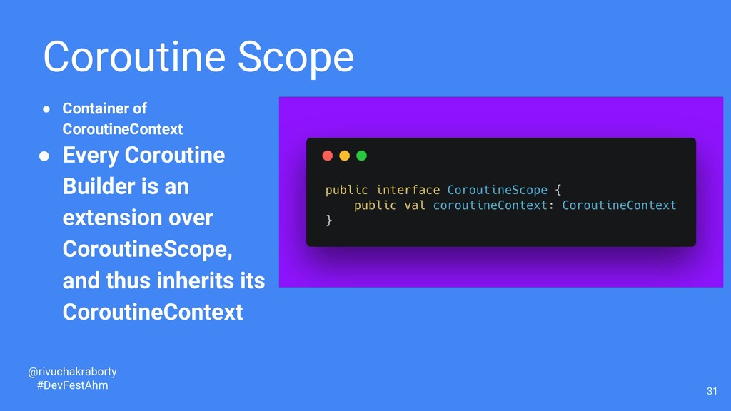 Coroutine Scope 31 @rivuchakraborty #DevFestAhm...