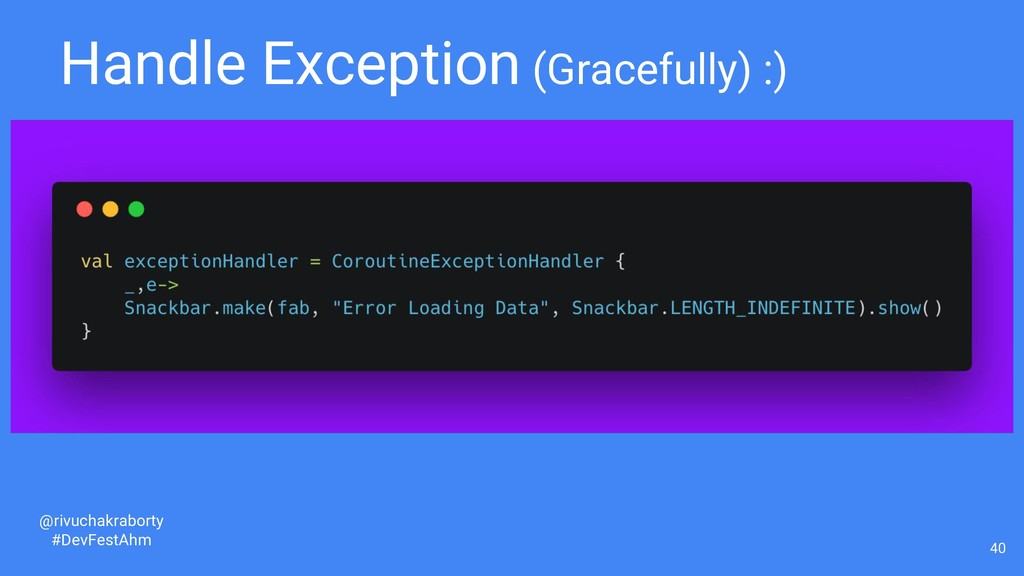 Handle Exception (Gracefully) :) 40 @rivuchakra...