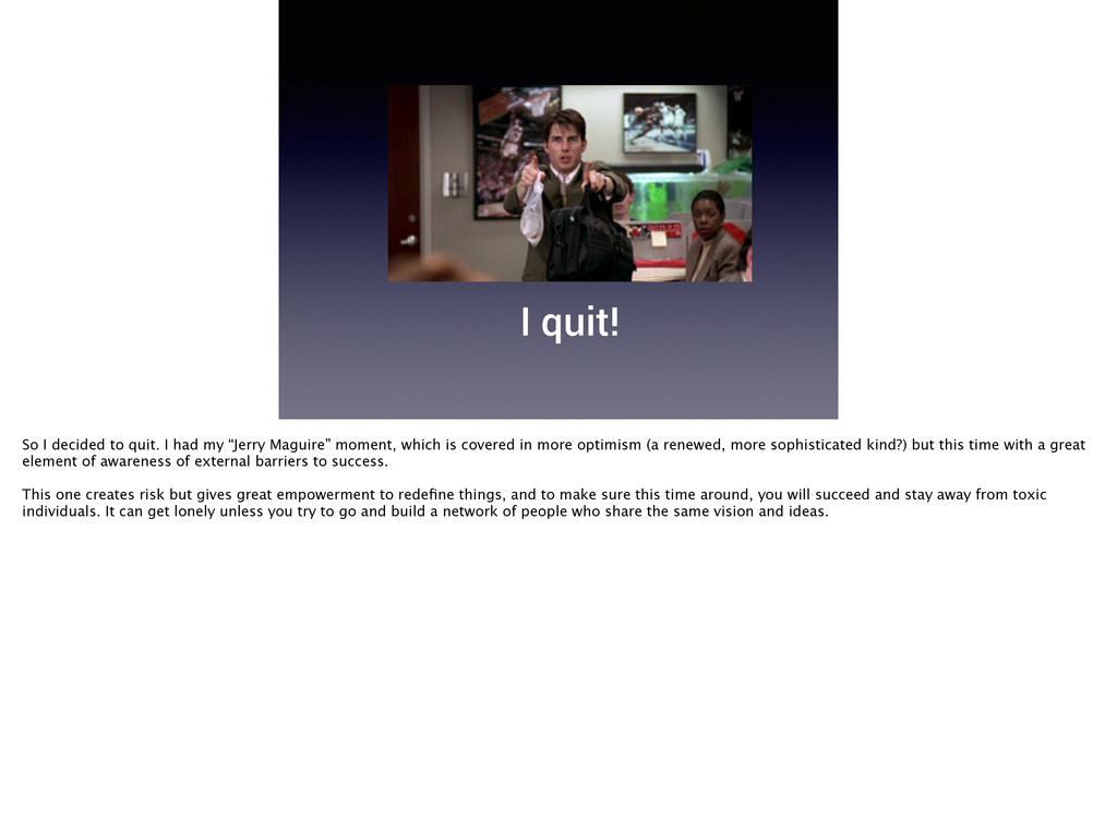 "I quit! So I decided to quit. I had my ""Jerry M..."