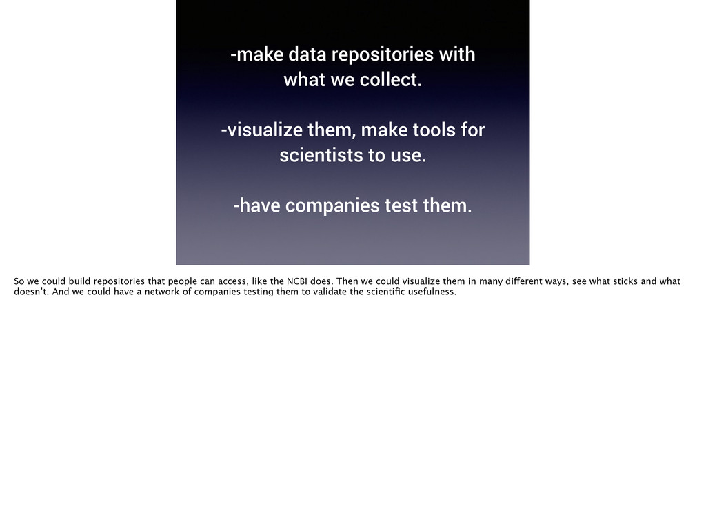-make data repositories with what we collect. !...