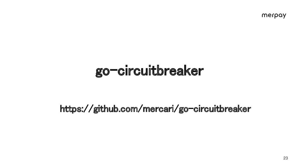 go-circuitbreaker 23 https://github.com/mercar...