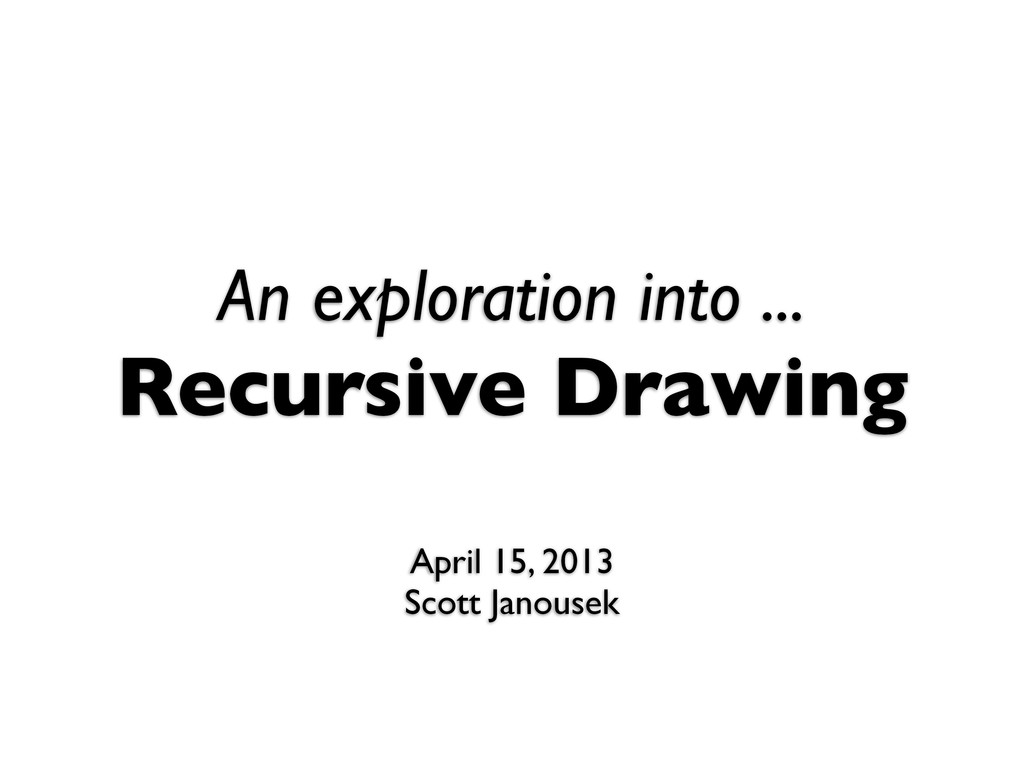 An exploration into ... Recursive Drawing April...