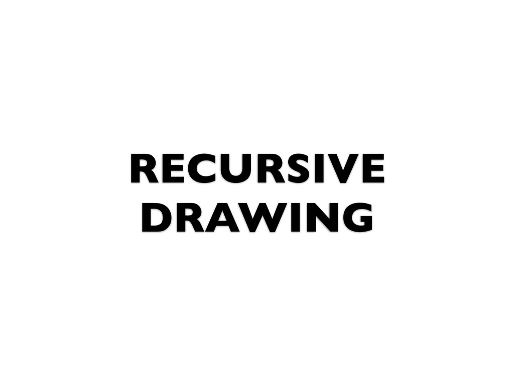 RECURSIVE DRAWING
