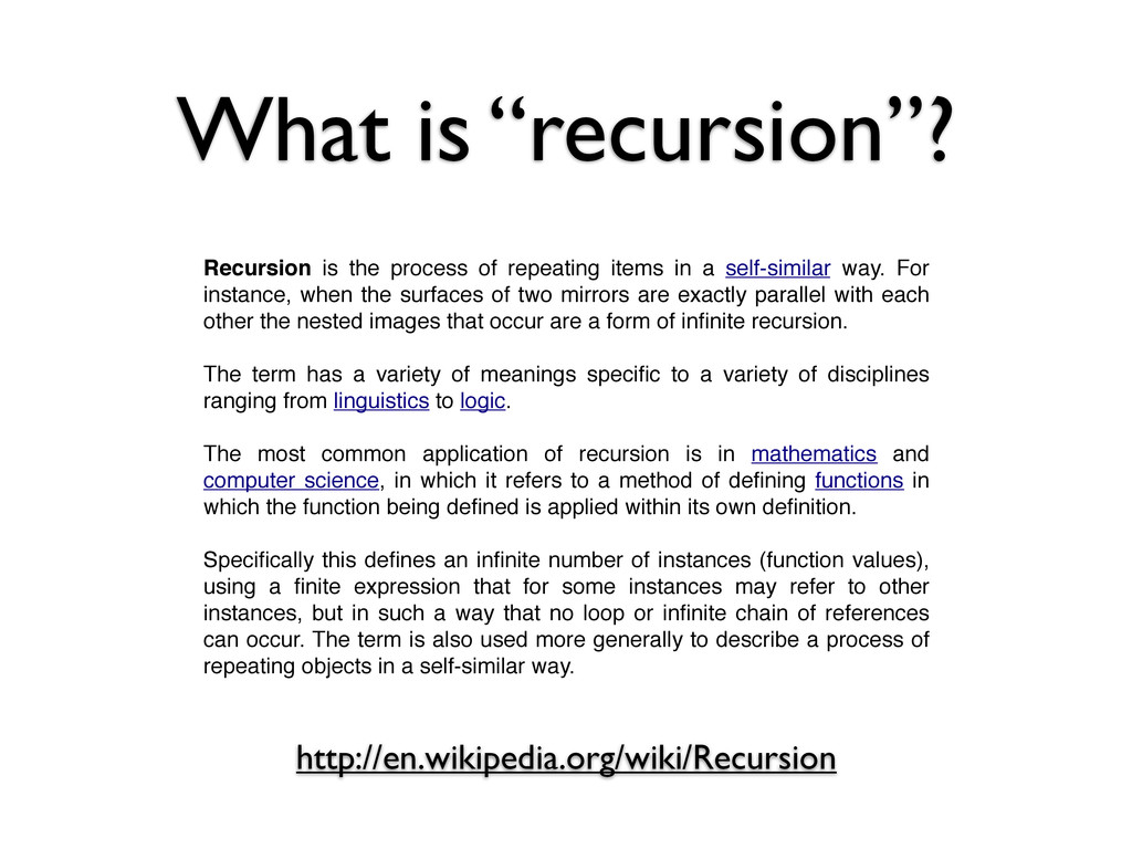 "What is ""recursion""? http://en.wikipedia.org/wi..."