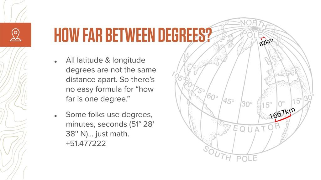 HOW FAR BETWEEN DEGREES? • All latitude & longi...