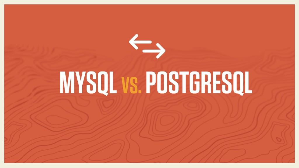 MYSQL VS. POSTGRESQL